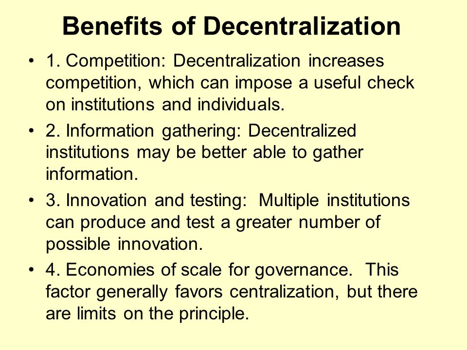 Optimal Decentralization The best solution is almost never complete centralization or complete decentralization.