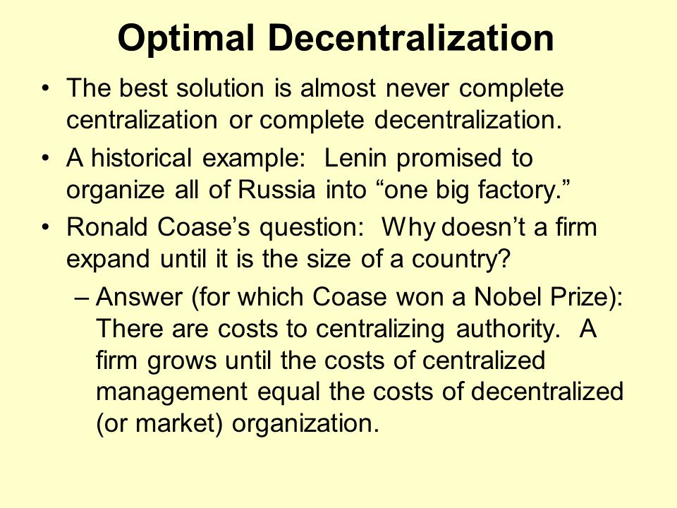 Optimal Decentralization The best solution is almost never complete centralization or complete decentralization. A historical example: Lenin promised