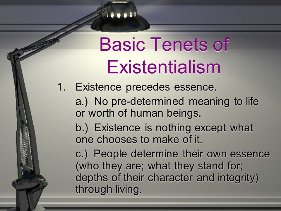 Basic Tenets of Existentialism 1.Existence precedes essence.