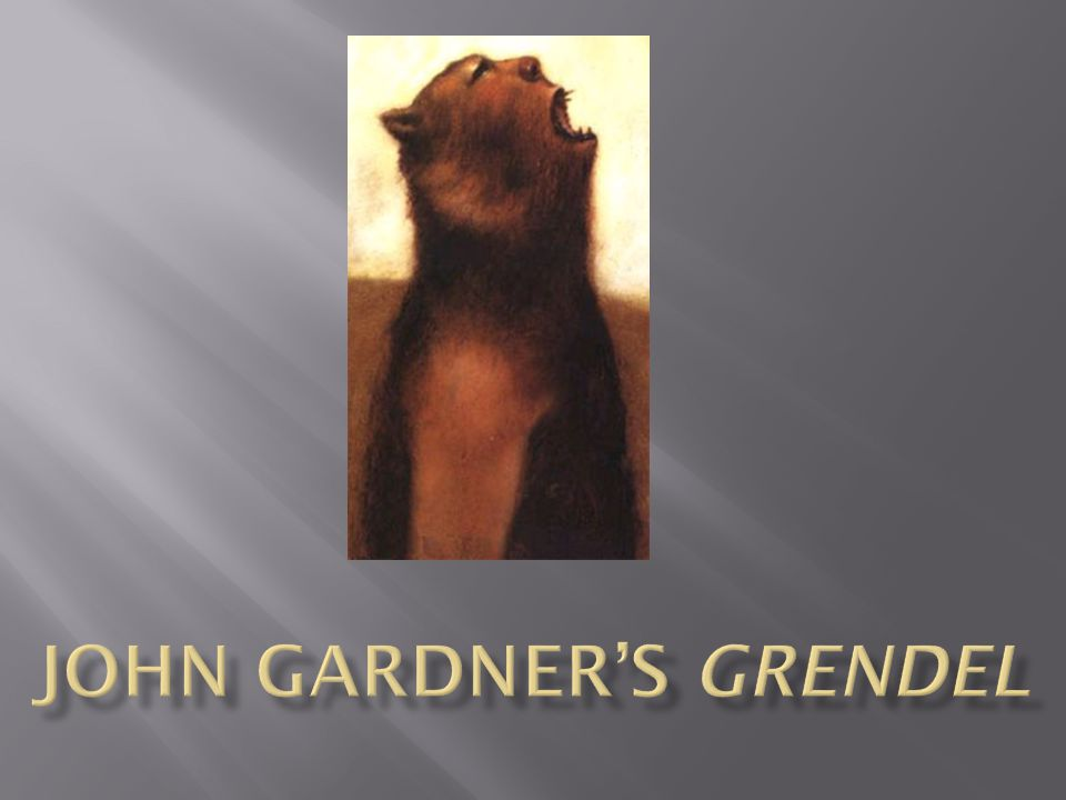  Written in 1971 by John Gardner, American novelist, essayist, literary critic and university professor  Grendel is a parallel novel  Also considered a philosophical novel (e.g., existentialism, solipsism, nihilism, etc.)  Each chapter focuses on a different astrological sign.
