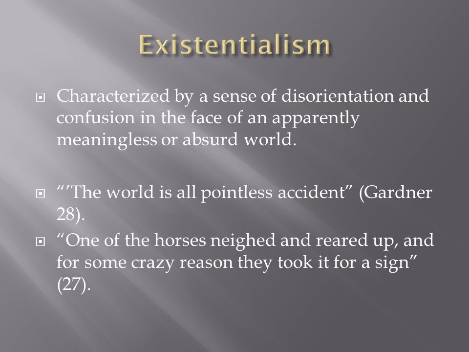  Characterized by a sense of disorientation and confusion in the face of an apparently meaningless or absurd world.
