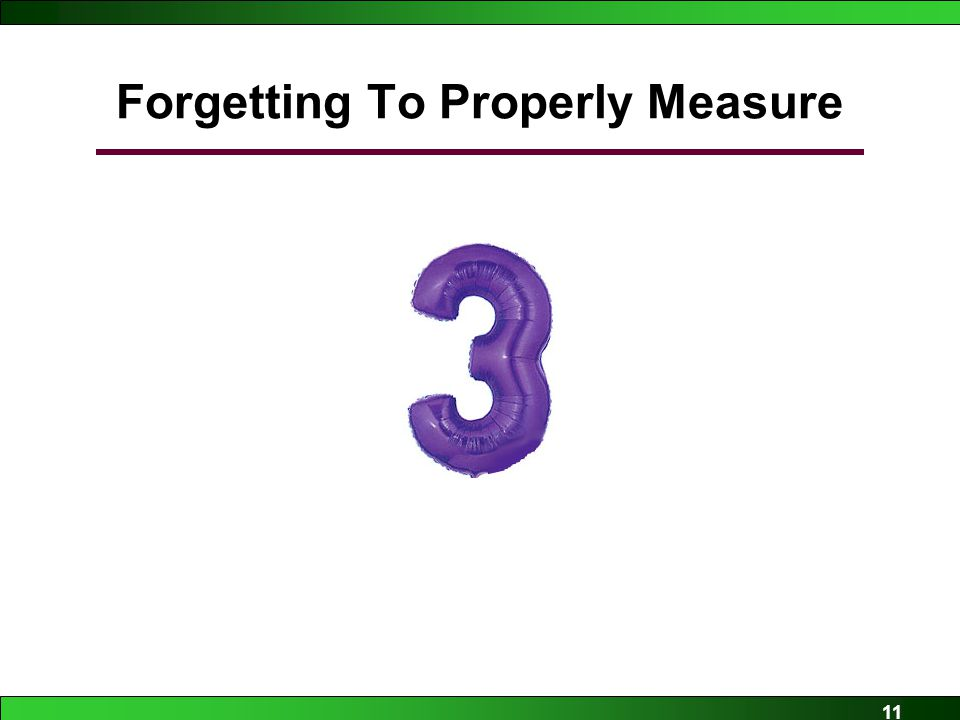 11 Forgetting To Properly Measure