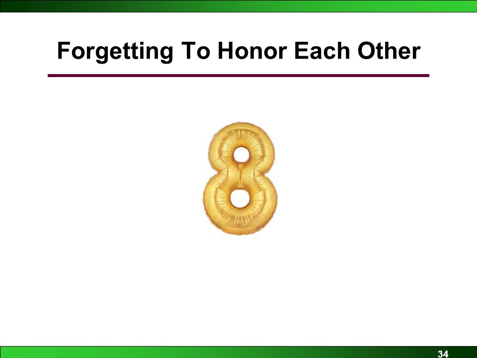 34 Forgetting To Honor Each Other