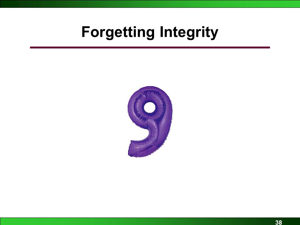 38 Forgetting Integrity
