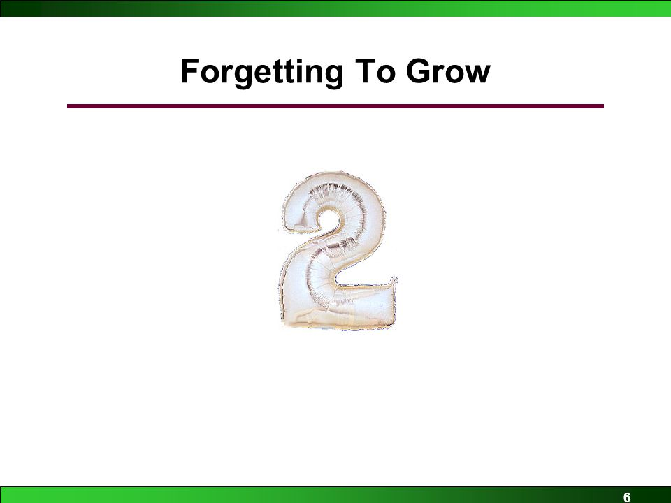 6 Forgetting To Grow