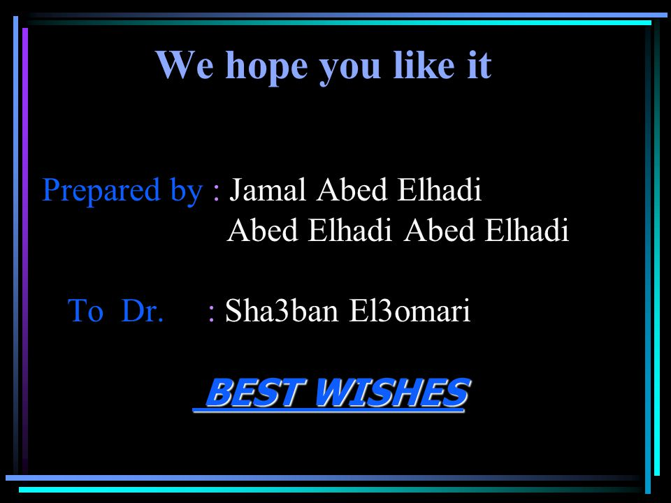BEST WISHES We hope you like it Prepared by : Jamal Abed Elhadi Abed Elhadi Abed Elhadi To Dr.
