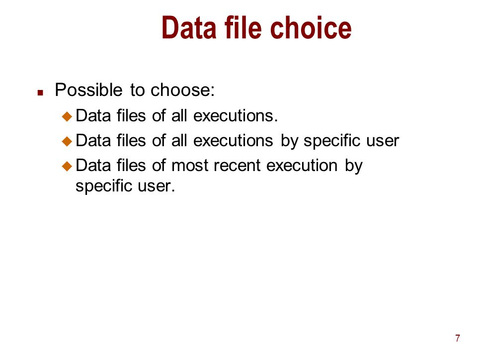 7 Data file choice n Possible to choose: u Data files of all executions.