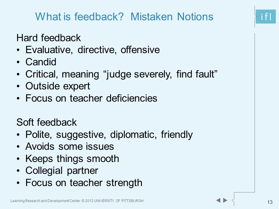 Learning Research and Development Center © 2013 UNIVERSITY OF PITTSBURGH 13 What is feedback.