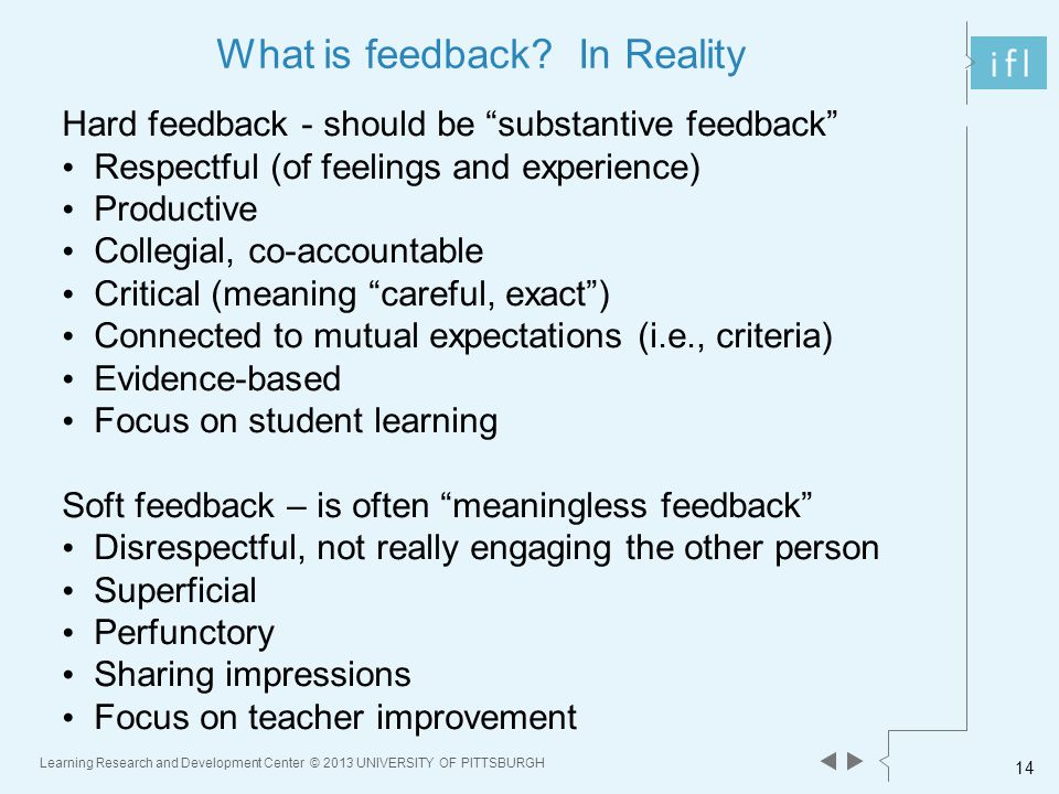 Learning Research and Development Center © 2013 UNIVERSITY OF PITTSBURGH 14 What is feedback.