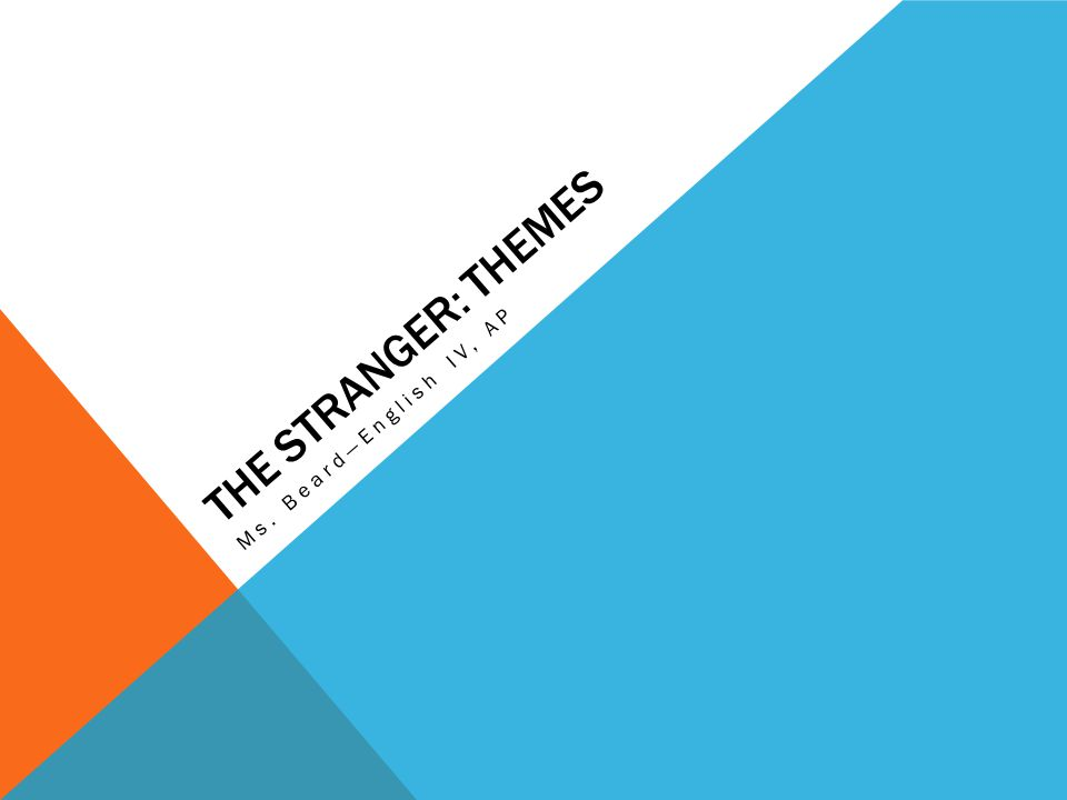 THE STRANGER: THEMES Ms. Beard—English IV, AP