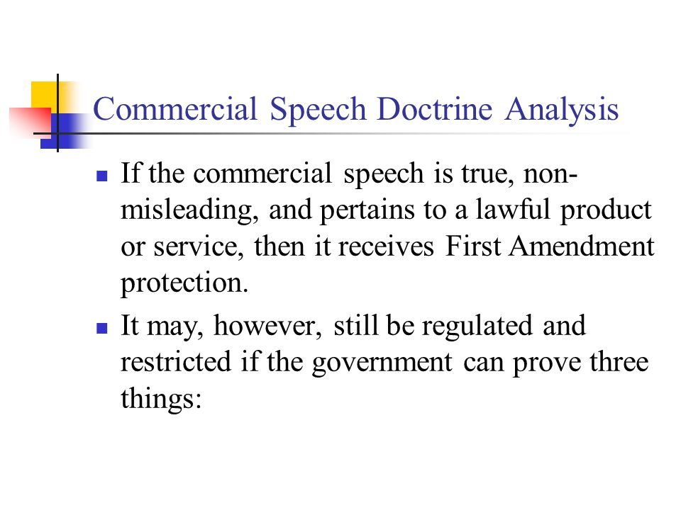 Commercial Speech Doctrine Analysis If the commercial speech is true, non- misleading, and pertains to a lawful product or service, then it receives F