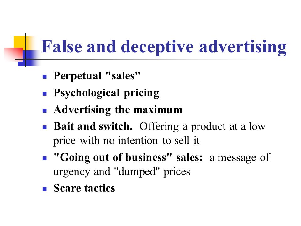 False and deceptive advertising Perpetual sales Psychological pricing Advertising the maximum Bait and switch.