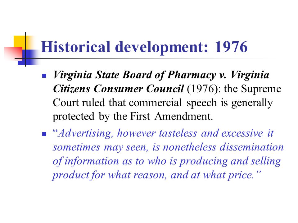 Historical development: 1976 Virginia State Board of Pharmacy v. Virginia Citizens Consumer Council (1976): the Supreme Court ruled that commercial sp