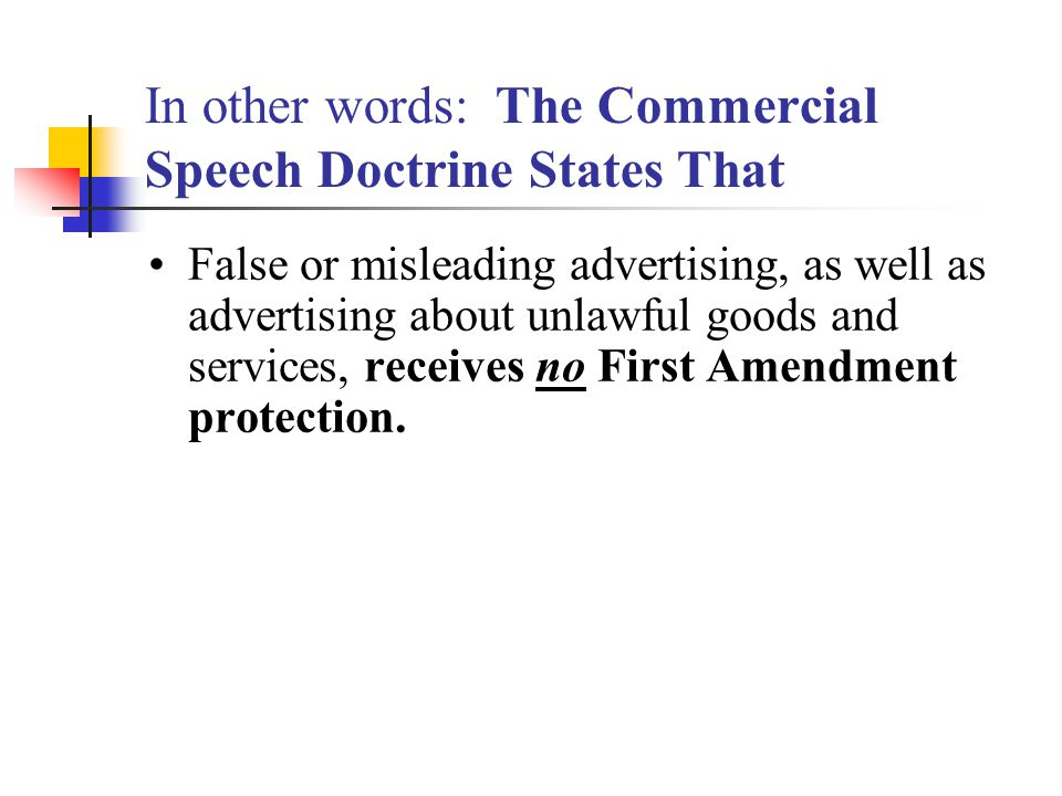 In other words: The Commercial Speech Doctrine States That False or misleading advertising, as well as advertising about unlawful goods and services,