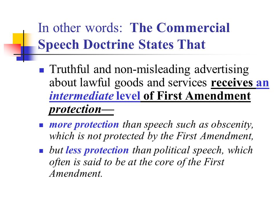 In other words: The Commercial Speech Doctrine States That Truthful and non-misleading advertising about lawful goods and services receives an interme