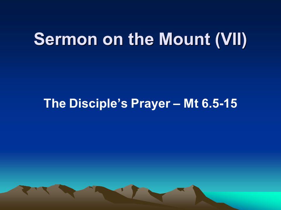 Sermon on the Mount (VII) The Disciple's Prayer – Mt 6.5-15