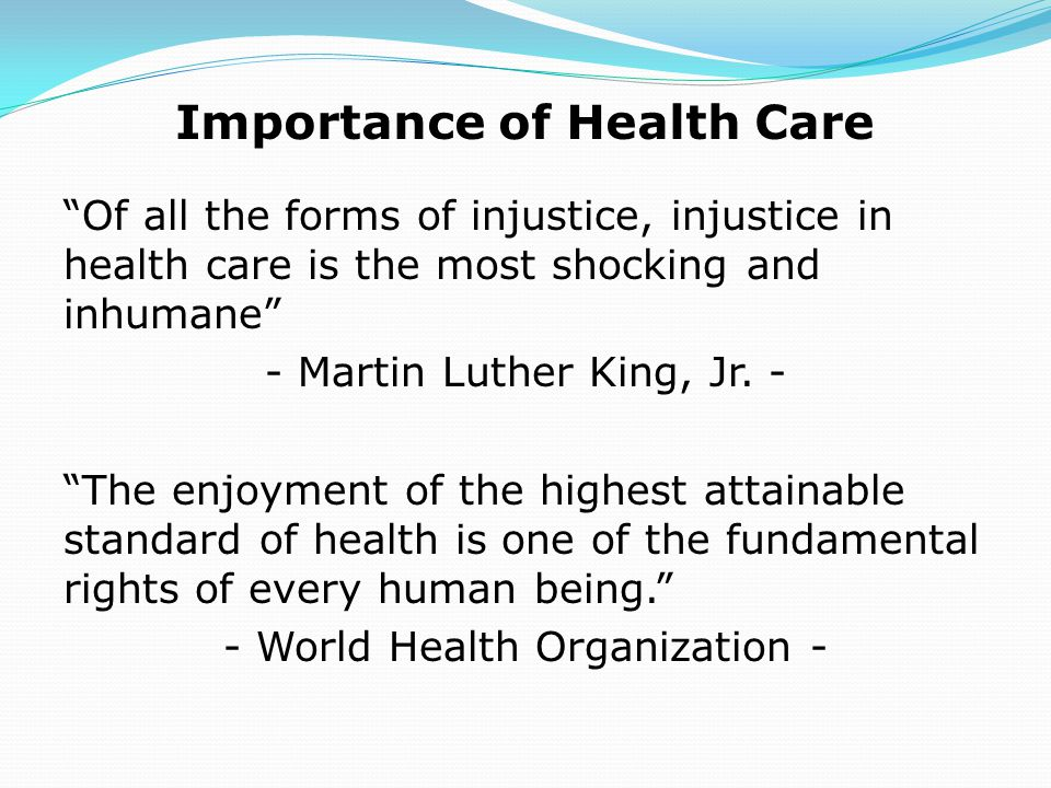 Numerous studies show a statistically significant association between health status and appropriate, available health care: Health care available → Improved Health The right to be healthy (a right of opportunity) entails a right to appropriate, available health care access.