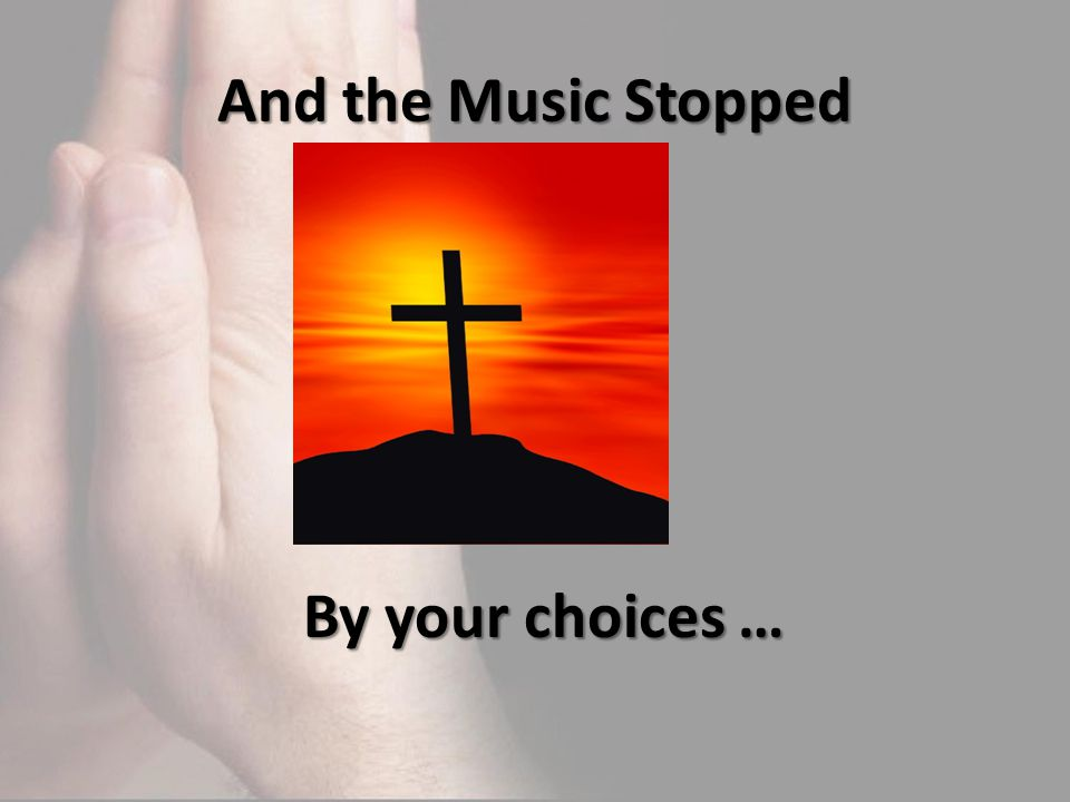 And the Music Stopped By your choices …