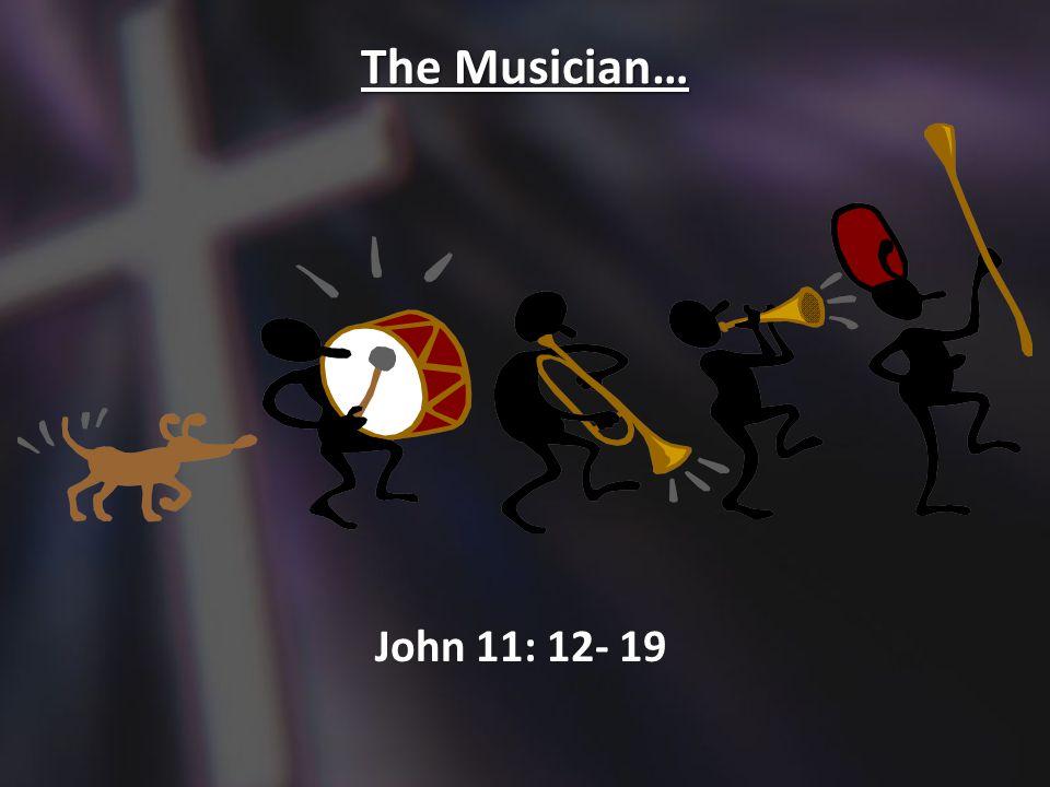 The Musician… John 11: 12- 19