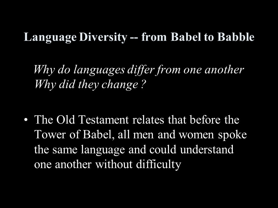 Language Diversity -- from Babel to Babble Why do languages differ from one another Why did they change .