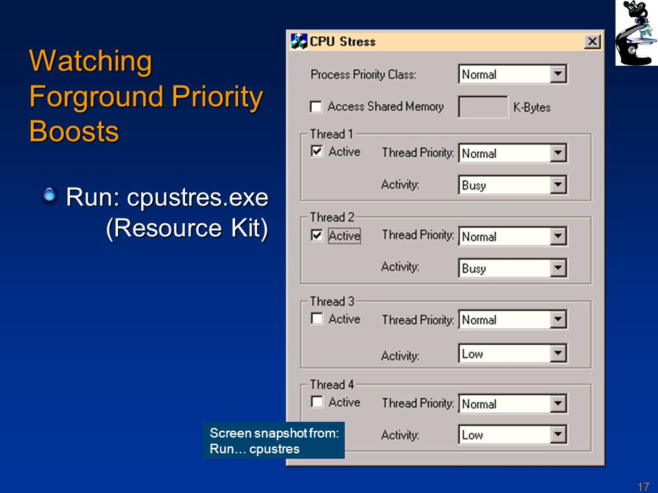 17 Watching Forground Priority Boosts Run: cpustres.exe (Resource Kit) Screen snapshot from: Run… cpustres