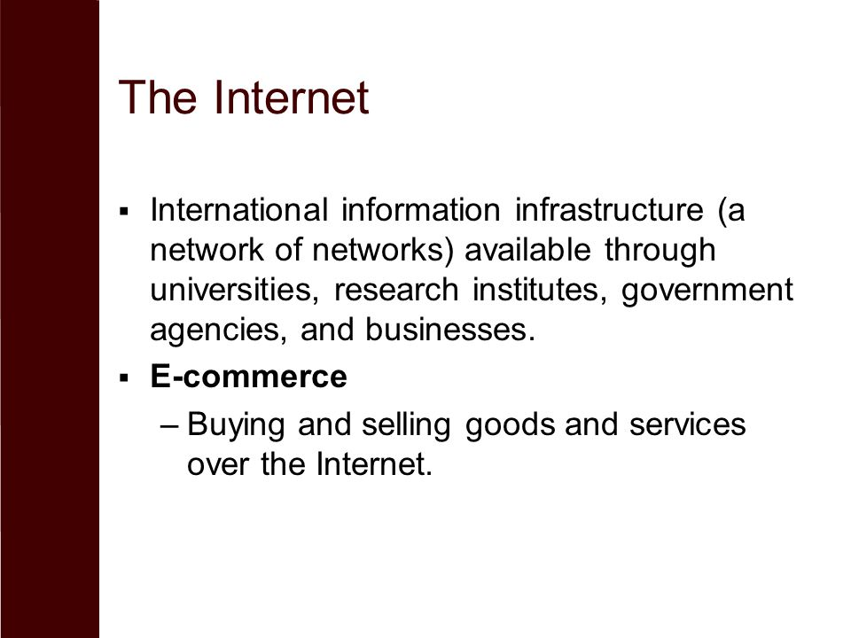 The Internet  International information infrastructure (a network of networks) available through universities, research institutes, government agencies, and businesses.