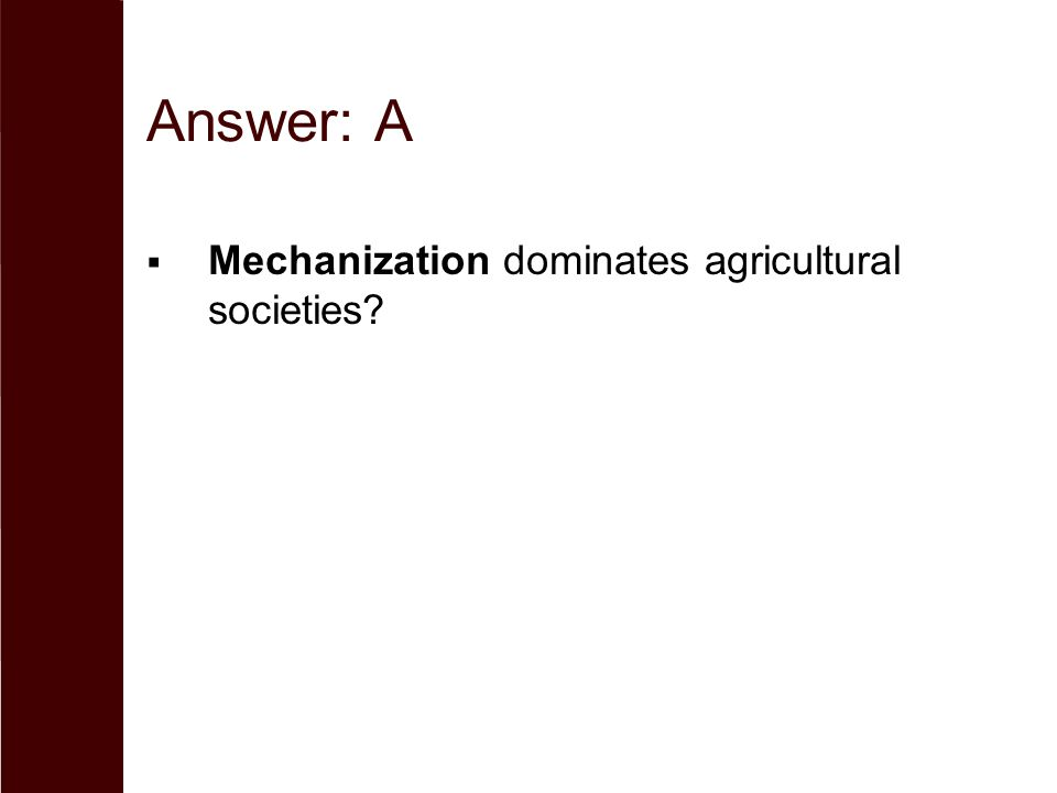 Answer: A  Mechanization dominates agricultural societies?