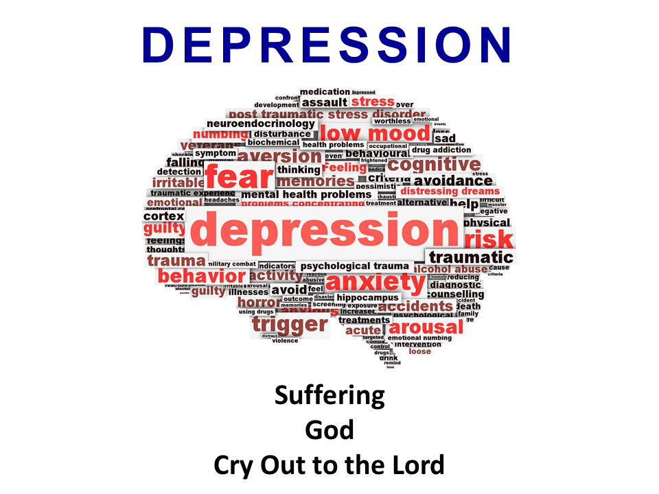 DEPRESSION Suffering God Cry Out to the Lord