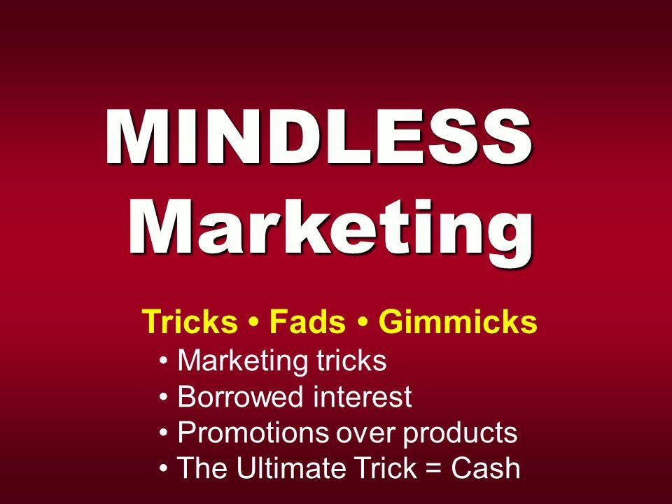 MINDLESSMarketing Tricks Fads Gimmicks Marketing tricks Borrowed interest Promotions over products The Ultimate Trick = Cash
