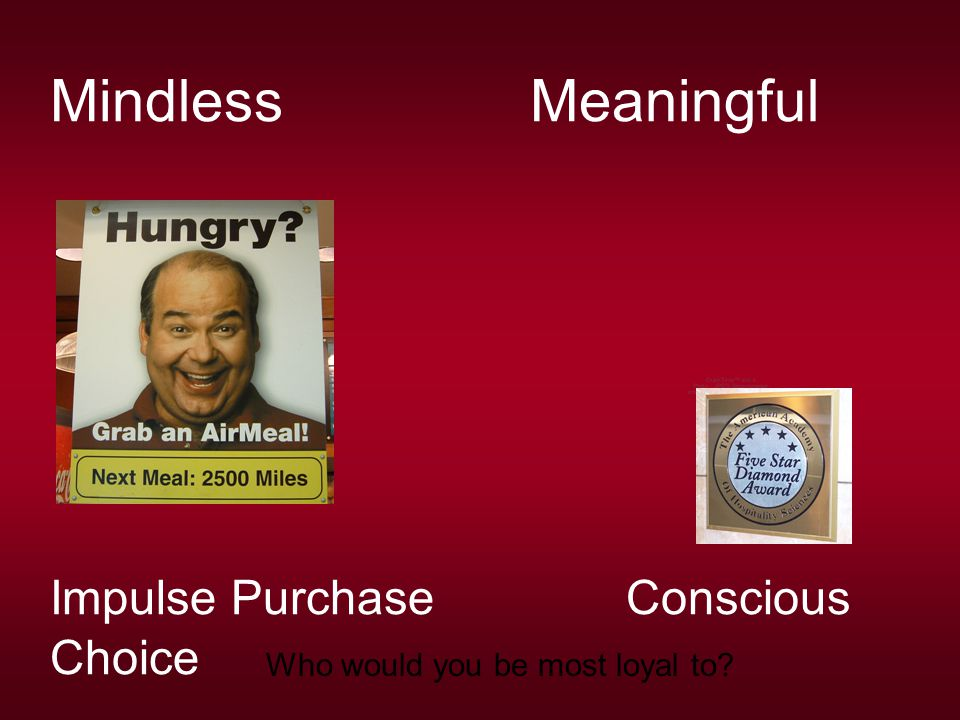 MindlessMeaningful Impulse Purchase Conscious Choice Who would you be most loyal to?