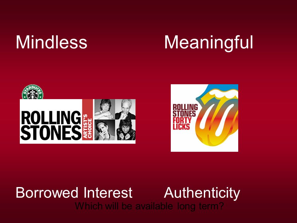 MindlessMeaningful Borrowed InterestAuthenticity Which will be available long term?