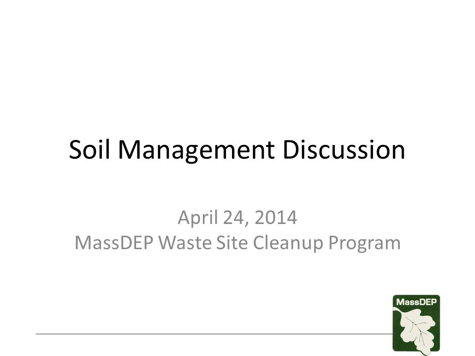 Soil Management Discussion April 24, 2014 MassDEP Waste Site Cleanup Program