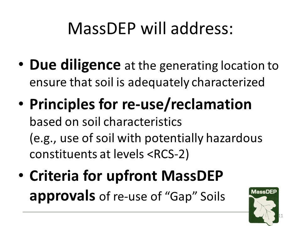 MassDEP will address: Due diligence at the generating location to ensure that soil is adequately characterized Principles for re-use/reclamation based