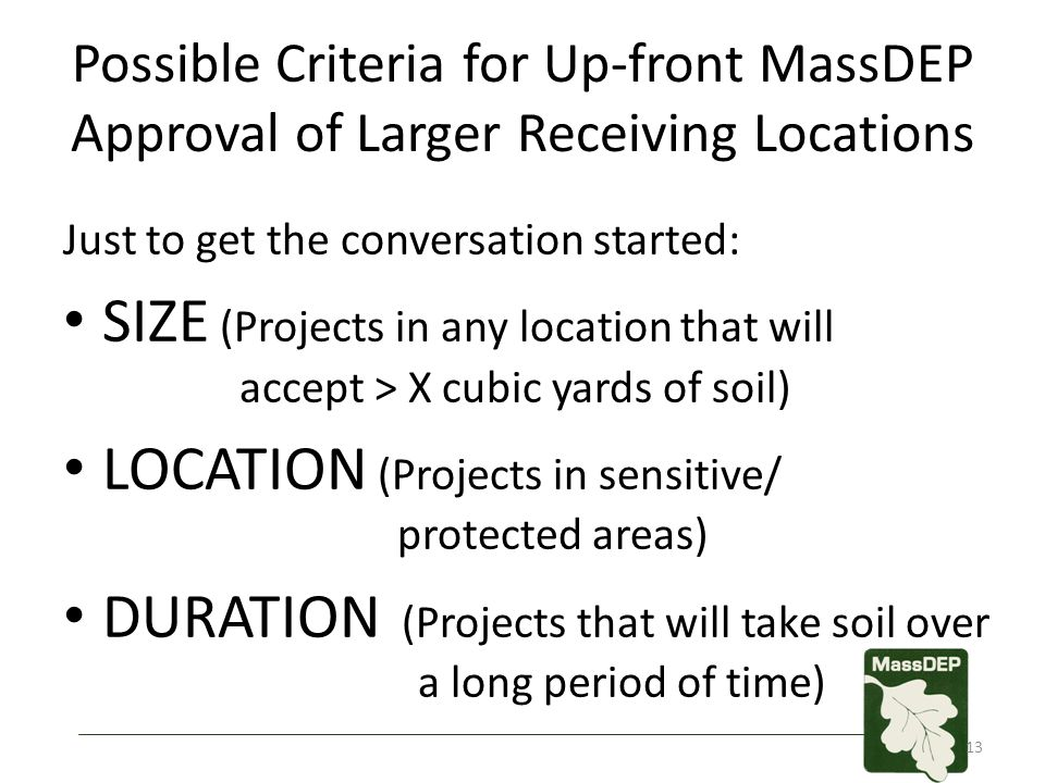 Possible Criteria for Up-front MassDEP Approval of Larger Receiving Locations Just to get the conversation started: SIZE (Projects in any location tha