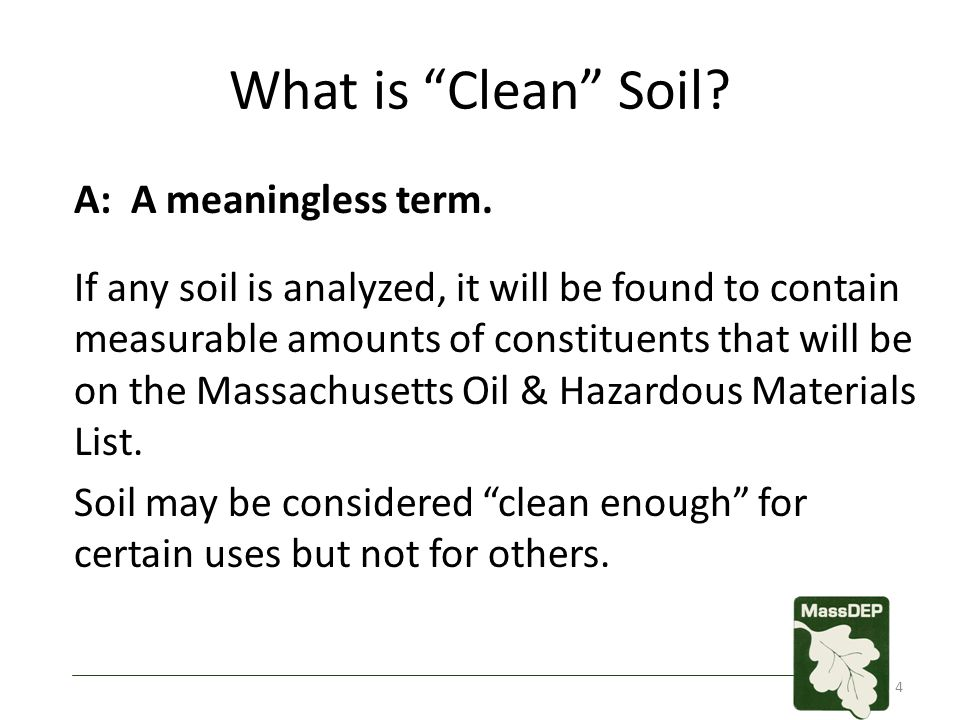 "What is ""Clean"" Soil? A: A meaningless term. If any soil is analyzed, it will be found to contain measurable amounts of constituents that will be on t"