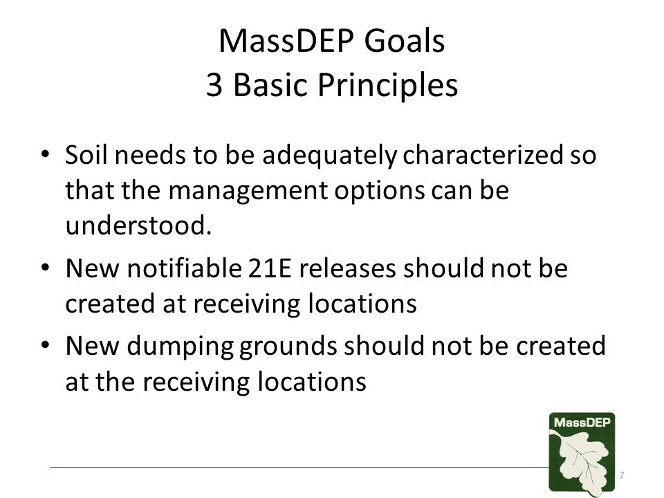 MassDEP Goals 3 Basic Principles Soil needs to be adequately characterized so that the management options can be understood. New notifiable 21E releas
