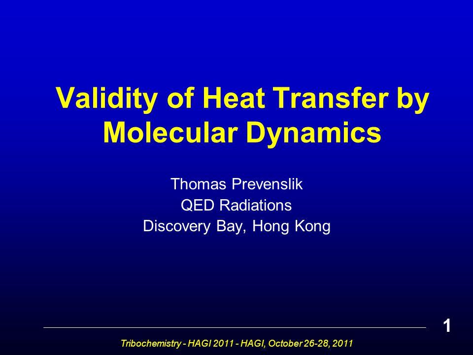 Validity of Heat Transfer by Molecular Dynamics Thomas Prevenslik QED Radiations Discovery Bay, Hong Kong Tribochemistry - HAGI 2011 - HAGI, October 26-28, 2011 1