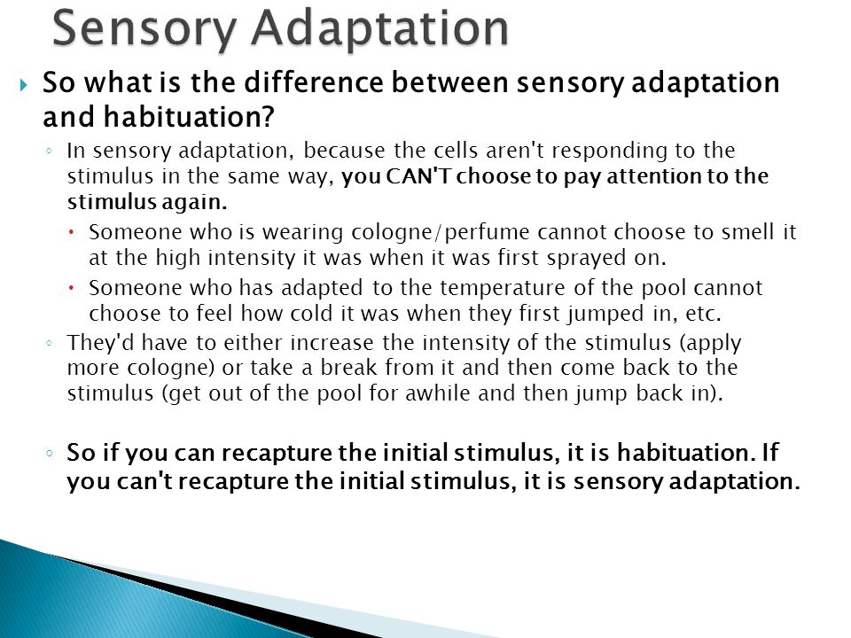  So what is the difference between sensory adaptation and habituation.