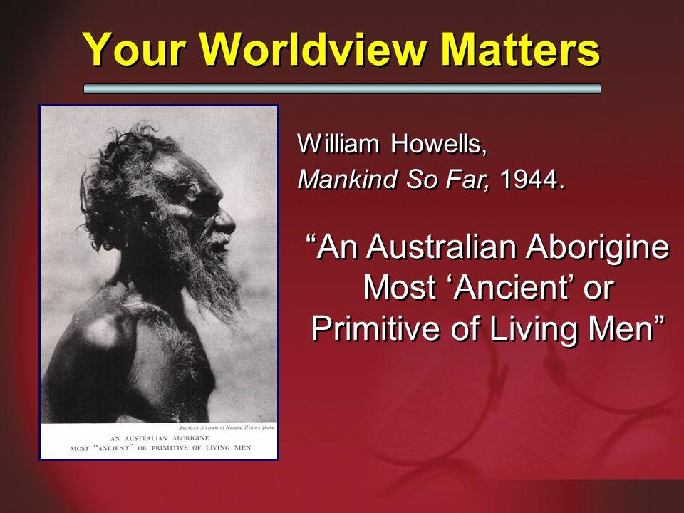 An Australian Aborigine Most 'Ancient' or Primitive of Living Men William Howells, Mankind So Far, 1944.