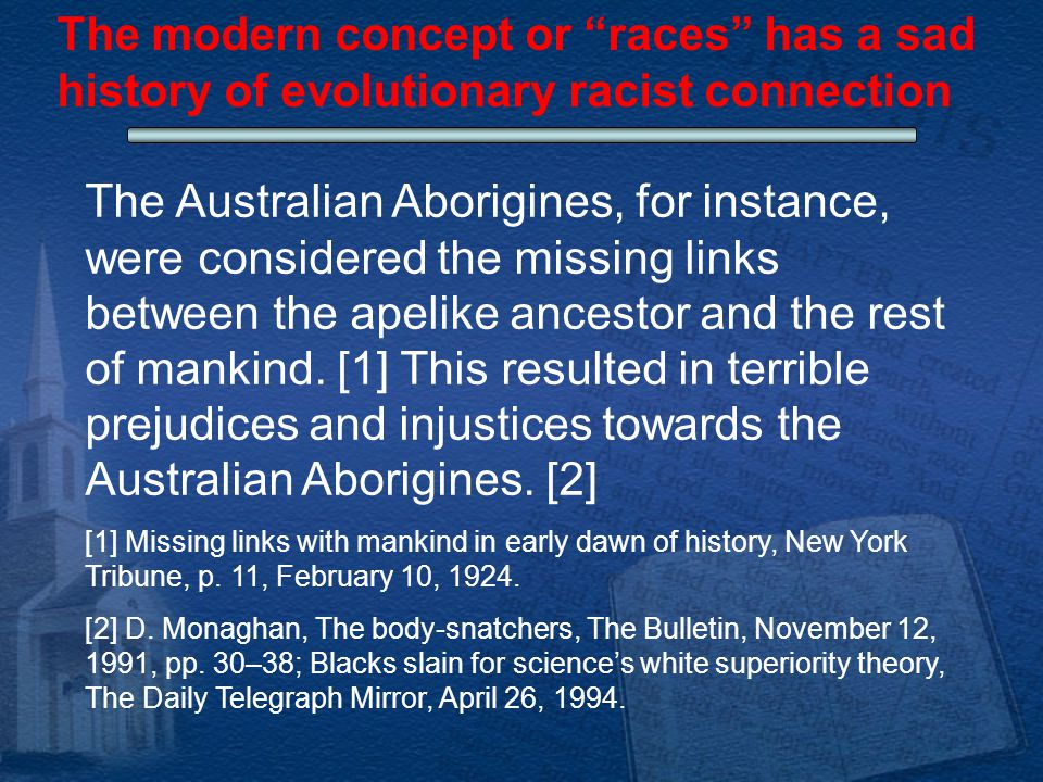 The Australian Aborigines, for instance, were considered the missing links between the apelike ancestor and the rest of mankind.