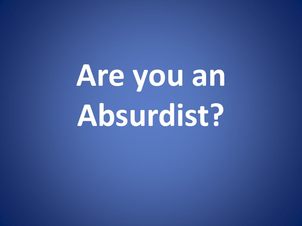 Are you an Absurdist