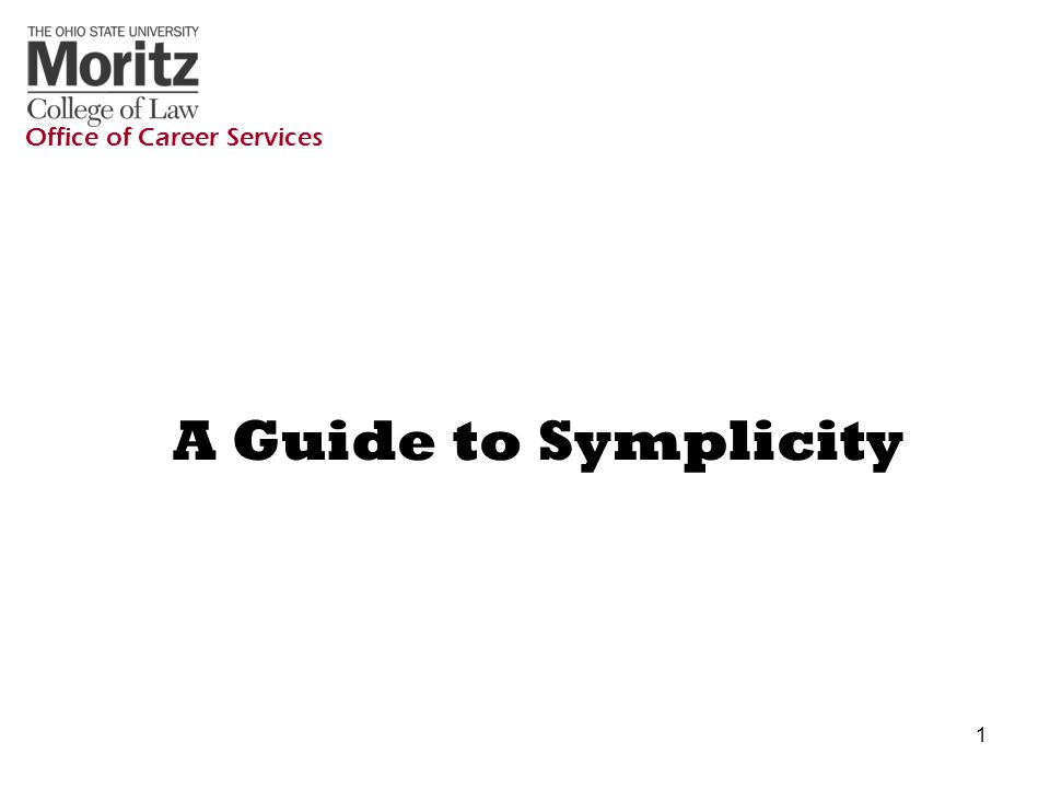 1 A Guide to Symplicity Office of Career Services