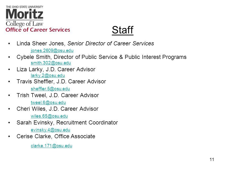 11 Staff Linda Sheer Jones, Senior Director of Career Services jones.2609@osu.edu Cybele Smith, Director of Public Service & Public Interest Programs smith.302@osu.edu smith.302@osu.edu Liza Larky, J.D.