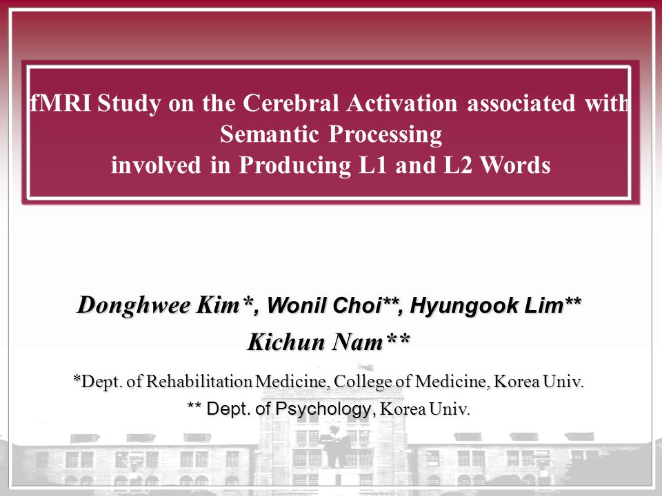 fMRI Study on the Cerebral Activation associated with Semantic Processing involved in Producing L1 and L2 Words Donghwee Kim*, Wonil Choi**, Hyungook