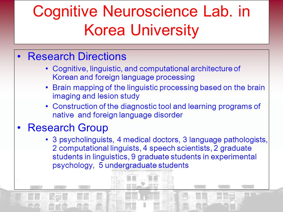 Cognitive Neuroscience Lab. in Korea University Research Directions Cognitive, linguistic, and computational architecture of Korean and foreign langua