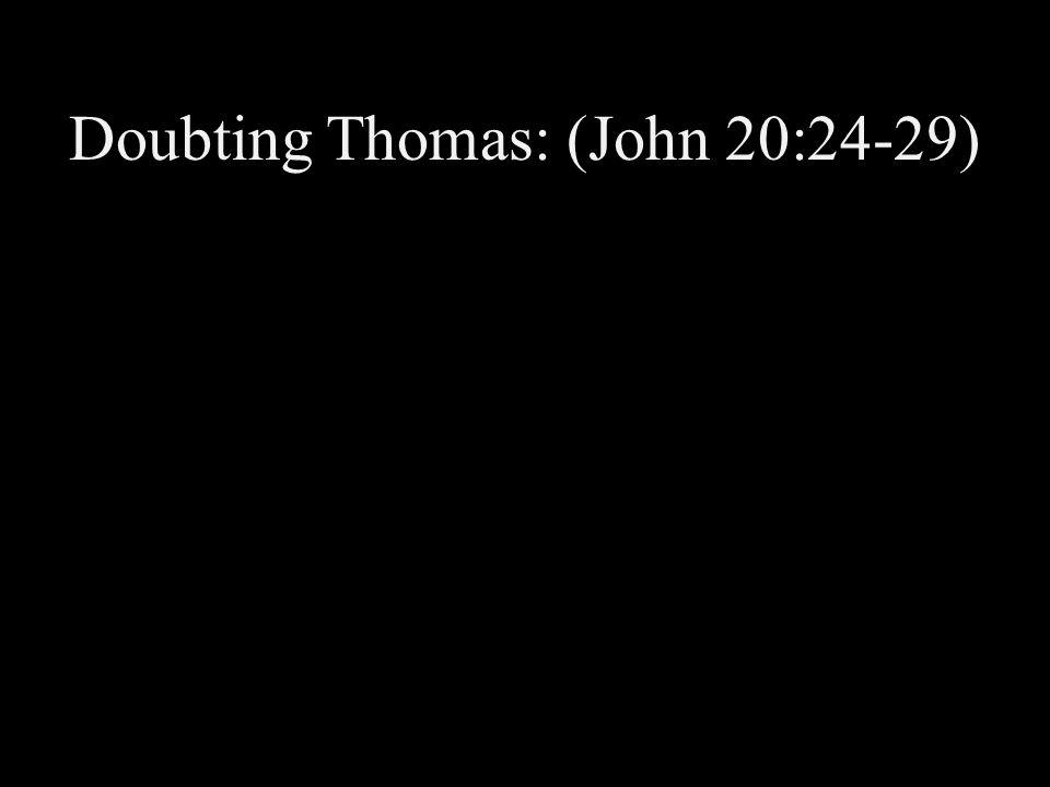Doubting Thomas: (John 20:24-29)
