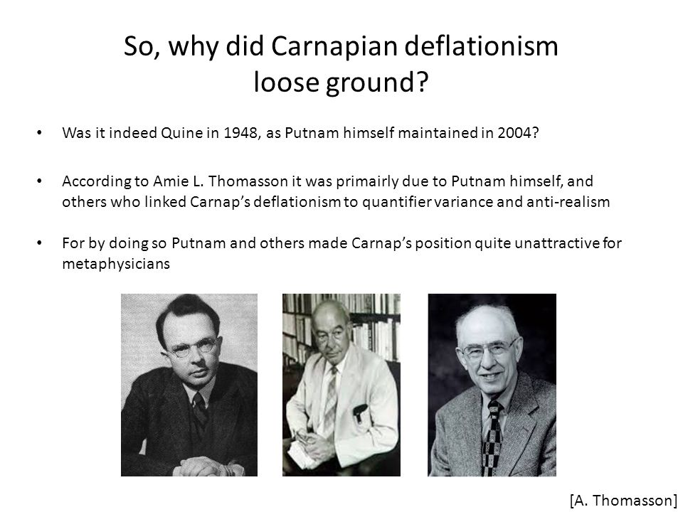 So, why did Carnapian deflationism loose ground.