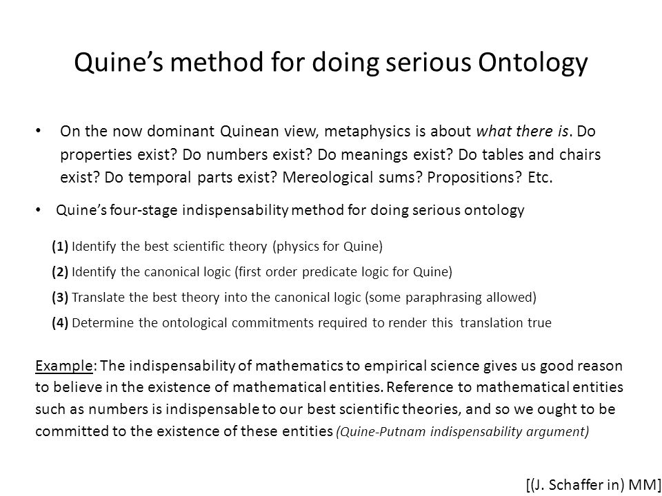 Quine's method for doing serious Ontology On the now dominant Quinean view, metaphysics is about what there is.