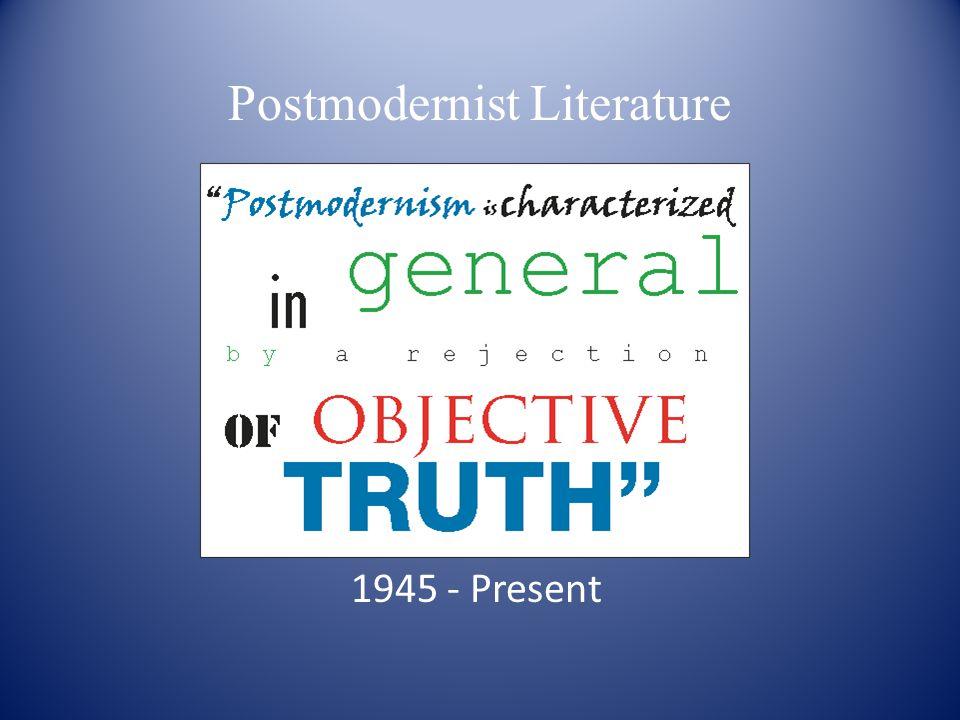 Postmodernist Literature 1945 - Present