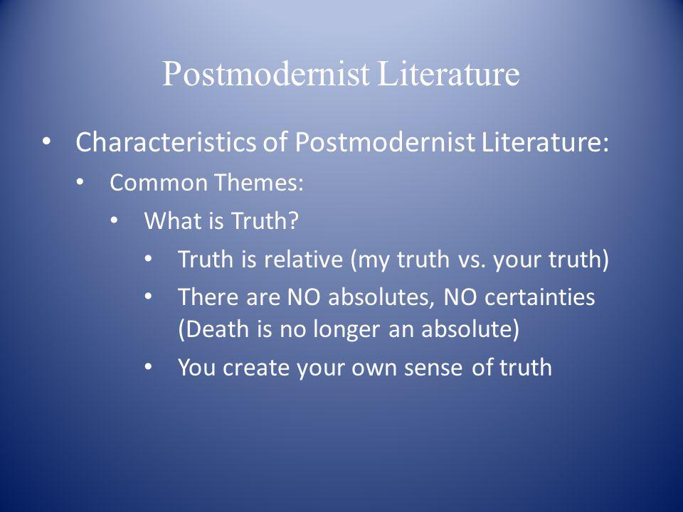 Postmodernist Literature Characteristics of Postmodernist Literature: Common Themes: What is Truth.
